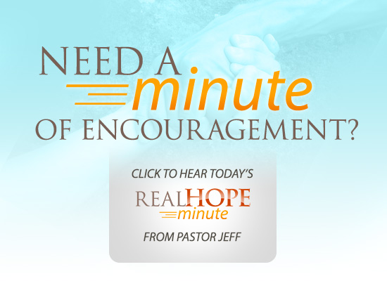 Listen to Pastor Jeff's Real Hope Minute
